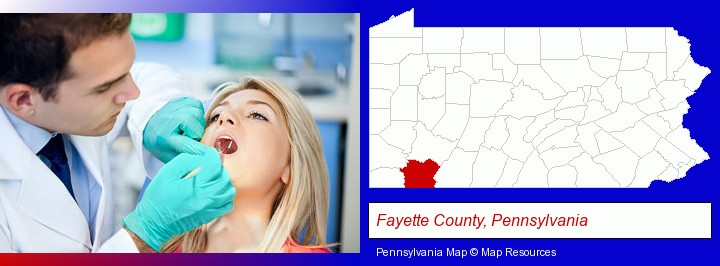 a dentist examining teeth; Fayette County, Pennsylvania highlighted in red on a map
