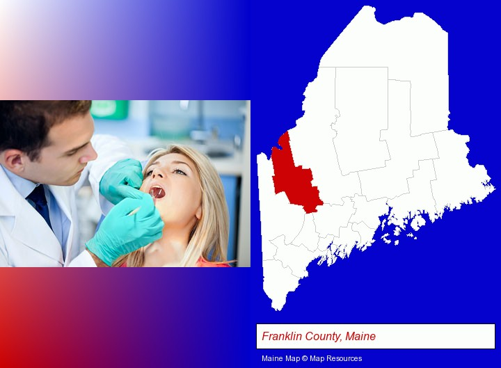 a dentist examining teeth; Franklin County, Maine highlighted in red on a map