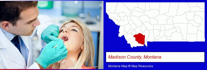 a dentist examining teeth; Madison County, Montana highlighted in red on a map