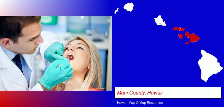 a dentist examining teeth; Maui County, Hawaii highlighted in red on a map