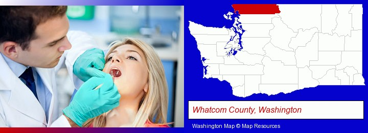 a dentist examining teeth; Whatcom County, Washington highlighted in red on a map